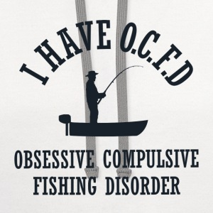 Funny Obsessive Compulsive Fishing Disorder - Contrast Hoodie