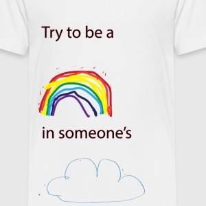 Try to be a rainbow in someone's cloud Kids' Shirts - Toddler Premium T-Shirt
