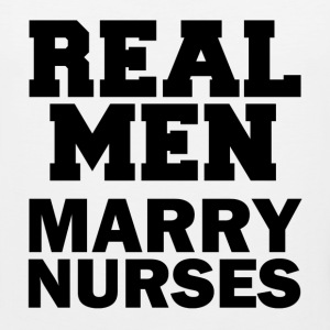 Real Men Marry Nurses funny shirt - Men's Premium Tank