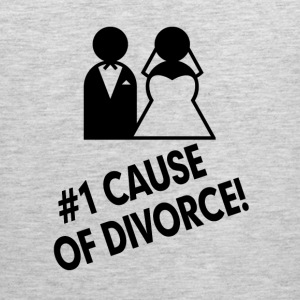 #1 Cause of Divorce FUNNY Marriage  Women's T-Shirts - Men's Premium Tank