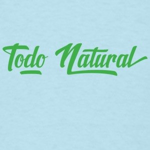 Todo Natural All Natural - Men's T-Shirt