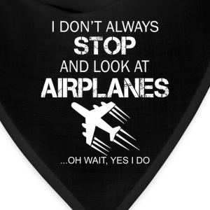 I DON'T ALWAYS STOP AND LOOK AT AIRPLANE - Bandana