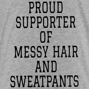 PROUD SUPPORTER OF MESSY HAIR AND SWEATPANTS! Sweatshirts - Toddler Premium T-Shirt