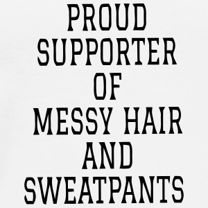 PROUD SUPPORTER OF MESSY HAIR AND SWEATPANTS! Other - Men's Premium T-Shirt