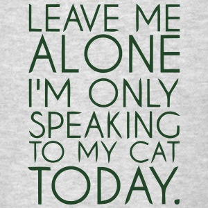 I'M ONLY SPEAKING TO MY CAT TODAY Sportswear - Men's T-Shirt