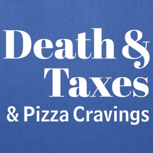 Three Certainties Of Life: Death & Taxes & Pizza C - Tote Bag