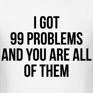 YOU ARE MY 99 Problems Hoodies - Men's T-Shirt