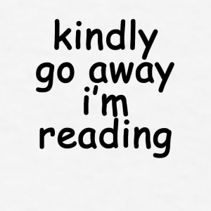 kindly_go_away_im_reading_coffee_mug - Men's T-Shirt