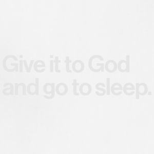 GIVE IT TO GOD - AND GO ASLEEP Baby & Toddler Shirts - Adjustable Apron