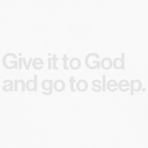 GIVE IT TO GOD - AND GO ASLEEP Baby & Toddler Shirts - Men's Premium Long Sleeve T-Shirt