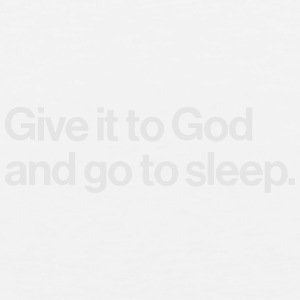 GIVE IT TO GOD - AND GO ASLEEP Baby & Toddler Shirts - Men's Premium Tank