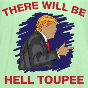 There will be hell toupee  - Women's Flowy Tank Top by Bella