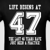 Life Begins At 47... 47th Birthday T-Shirts - Men's T-Shirt