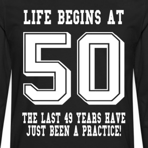 Life Begins At 50... 50th Birthday T-Shirts - Men's Premium Long Sleeve T-Shirt