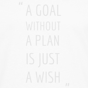 A GOAL WITHOUT A PLAN IS JUST A WISH Polo Shirts - Men's Premium Long Sleeve T-Shirt