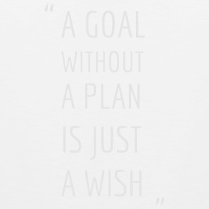 A GOAL WITHOUT A PLAN IS JUST A WISH Polo Shirts - Men's Premium Tank
