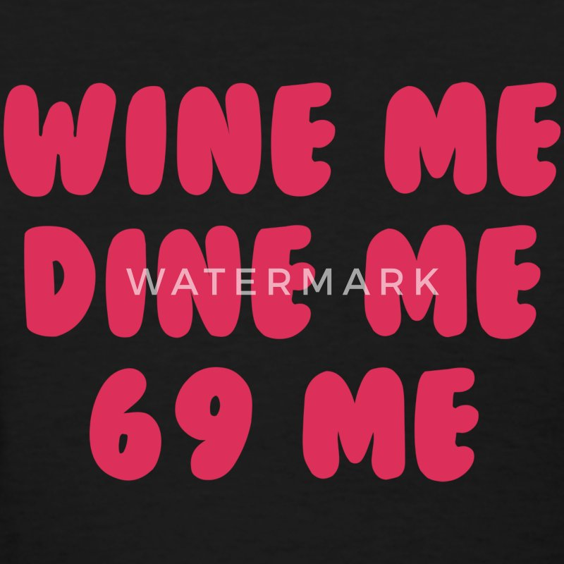 Wine Me, Dine Me, 69 Me - Women's T-Shirt