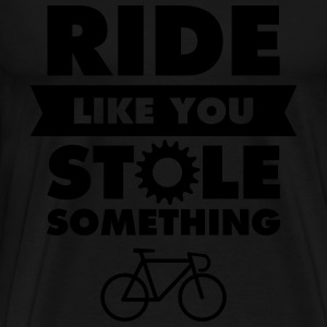 Ride Like You Stole Something Long Sleeve Shirts - Men's Premium T-Shirt