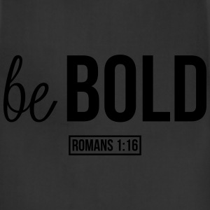 Be Bold (Romans 1:16) T-Shirts - Adjustable Apron