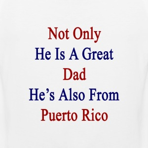 not_only_he_is_a_great_dad_hes_also_from T-Shirts - Men's Premium Tank