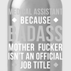 Badass Medical Assistant Professions T Shirt T-Shirts - Water Bottle