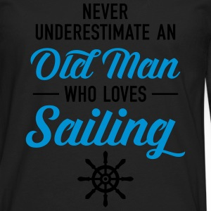 Never Underestimate An Old Man Who Loves Sailing T-Shirts - Men's Premium Long Sleeve T-Shirt