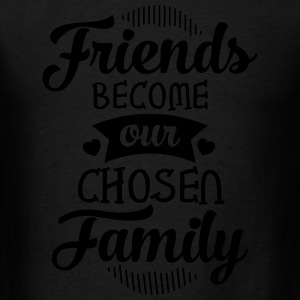 Friends Become Our Chosen Family Long Sleeve Shirts - Men's T-Shirt