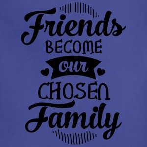 Friends Become Our Chosen Family T-Shirts - Adjustable Apron