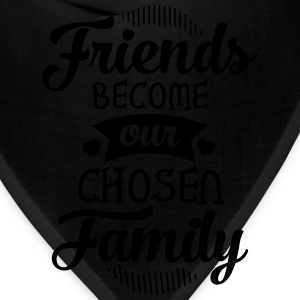 Friends Become Our Chosen Family T-Shirts - Bandana