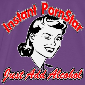Instant Pornstar Just Add Alcohol Female  - Men's Premium T-Shirt