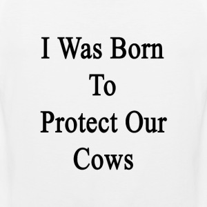i_was_born_to_protect_our_cows T-Shirts - Men's Premium Tank