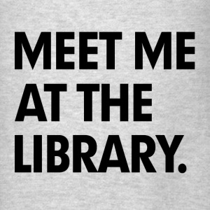 Meet me at the library Hoodies - Men's T-Shirt