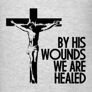 By HIS Wounds We Are Healed Quote Hoodies - Men's T-Shirt