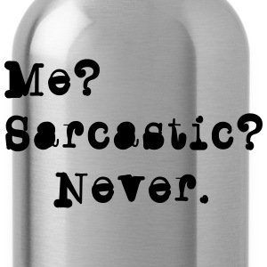 Me? Sarcastic? - Never. Women's T-Shirts - Water Bottle