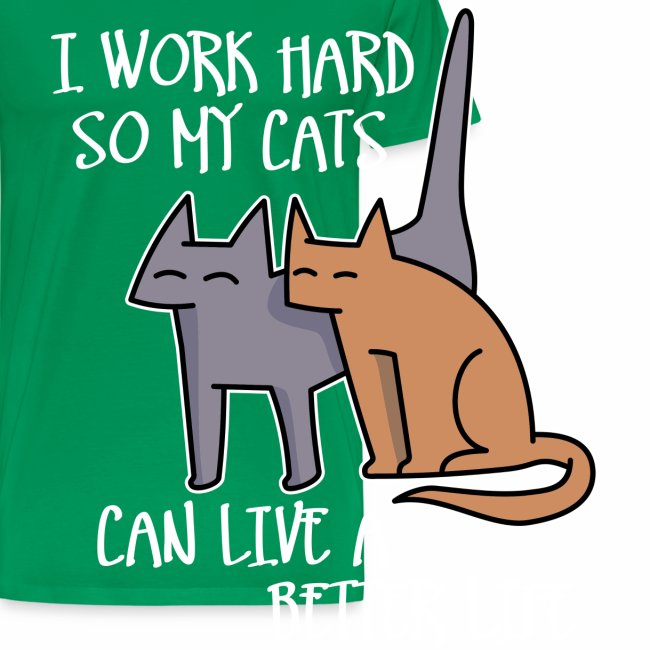 I work hard so my cats can live a better life dark t-shirt