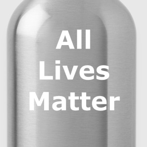 All Lives Matter  - Water Bottle