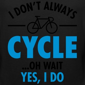 I Don\'t Always Cycle - Oh Wait, Yes I Do T-Shirts - Men's Premium Tank