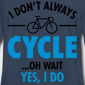 I Don\'t Always Cycle - Oh Wait, Yes I Do Women's T-Shirts - Men's Premium Long Sleeve T-Shirt