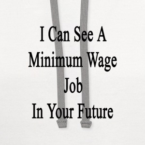 i_can_see_a_minimum_wage_job_in_your_fut T-Shirts - Contrast Hoodie