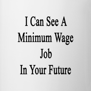 i_can_see_a_minimum_wage_job_in_your_fut T-Shirts - Coffee/Tea Mug