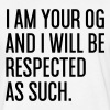 I AM YOUR OG AND I WILL BE RESPECTED AS SUCH T-Shirts - Fitted Cotton/Poly T-Shirt by Next Level