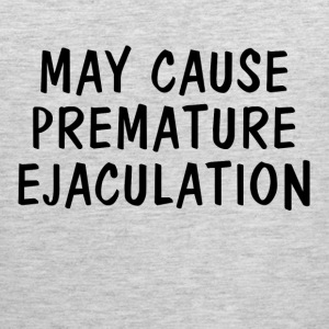 May Cause Premature Ejaculation FUNNY T-Shirts - Men's Premium Tank