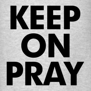 Keep On Pray Religious Hoodies - Men's T-Shirt