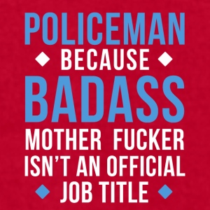 Badass Policeman Professions Police T-shirt Mugs & Drinkware - Men's T-Shirt by American Apparel