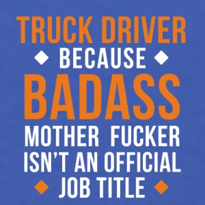 Badass Truck Driver Professions Trucker T-shirt Mugs & Drinkware - Men's T-Shirt