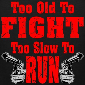 Too Old To Fight Too Slow To Run  - Men's Premium Tank