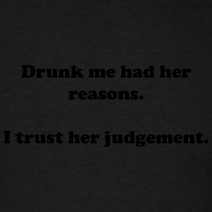 Drunk me had her reasons - Men's T-Shirt