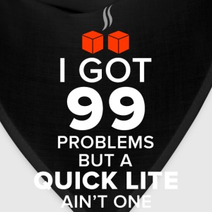 99 Problems But A Quick Lite Ain't One T-Shirts - Bandana