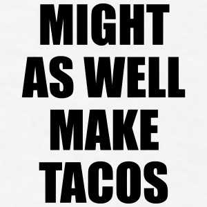 Might As Well Make Tacos Sportswear - Men's T-Shirt