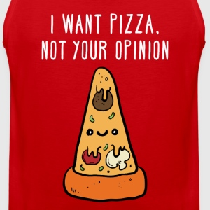 I want pizza, not your opinion Funny T-shirt Women's T-Shirts - Men's Premium Tank